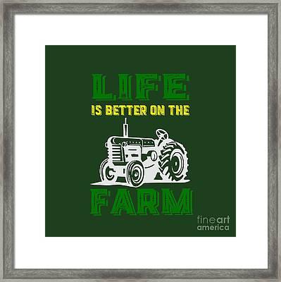 Life Is Better On The Farm Tee Framed Print by Edward Fielding