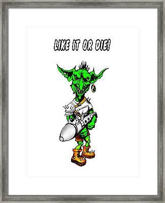 Like It Or Die Framed Print by Kim Gauge