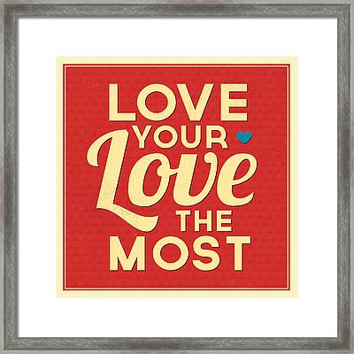 Love Your Love The Most Framed Print by Naxart Studio