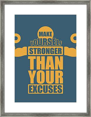 Make Yourself Stronger Than Your Excuses Gym Motivational Quotes Poster Framed Print by Lab No 4