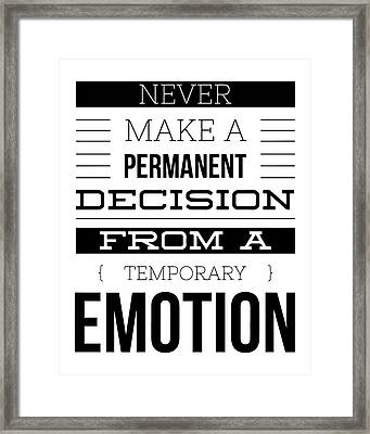Never Make A Permanent Decision From A Temporary Emotion Framed Print by Thinklosophy