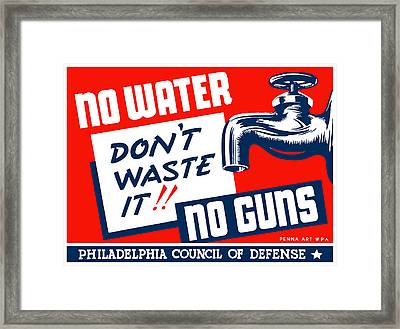 No Water No Guns - Wpa Framed Print by War Is Hell Store