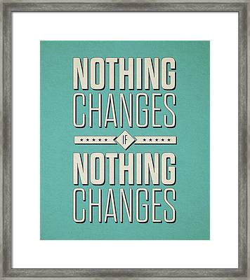 Nothing Changes If Nothing Changes Inspirational Quotes Poster Framed Print by Lab No 4