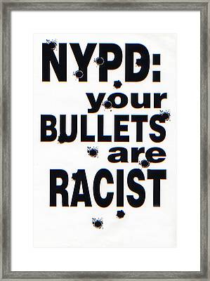 Nypd Your Bullets Are Racist Framed Print by Steven Covieo