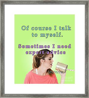 Of Course I Talk To Myself. Sometimes I Need Expert Advice Framed Print by Humorous Quotes