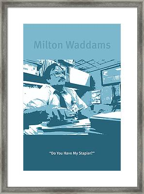 Office Space Milton Waddams Movie Quote Poster Series 003 Framed Print by Design Turnpike