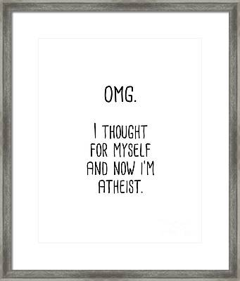 Omg I Thought For Myself Now I'm Atheist Framed Print by Liesl Marelli