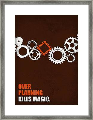 Over Planning Kills Magic Inspirational Quotes Poster Framed Print by LabNo4
