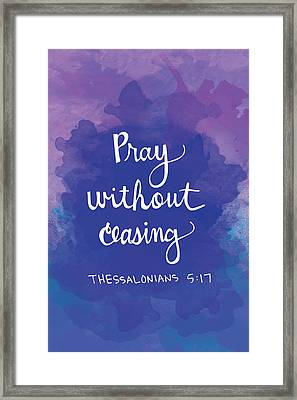 Pray Without Ceasing Framed Print by Nancy Ingersoll