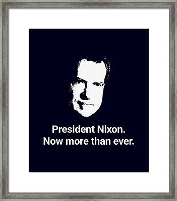 President Nixon - Now More Than Ever Framed Print by War Is Hell Store