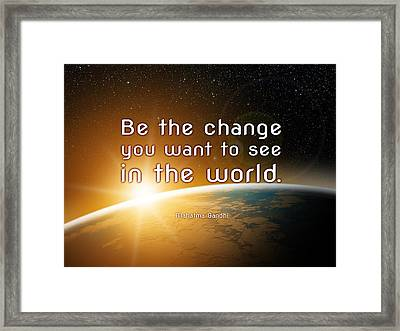 Be The Change Framed Print by We Are One Enlightenment