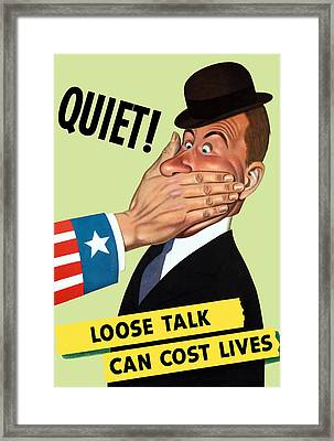 Quiet - Loose Talk Can Cost Lives  Framed Print by War Is Hell Store