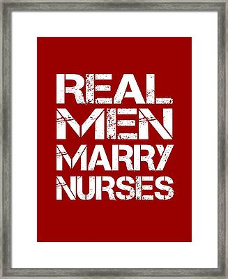 Real Men Marry Nurses Framed Print by Sophia