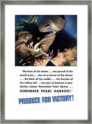 Remember Pearl Harbor - Produce For Victory Framed Print by War Is Hell Store