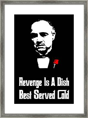 Revenge Is A Dish Best Served Cold - The Godfather Poster Framed Print by Beautify My Walls