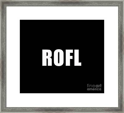 Rofl Rolling On The Floor Laughing Text Tee Framed Print by Edward Fielding