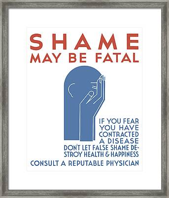 Shame May Be Fatal - Wpa Framed Print by War Is Hell Store