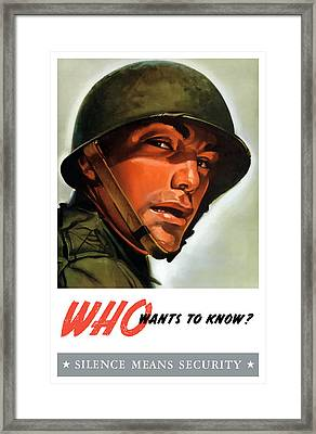 Who Wants To Know - Silence Means Security Framed Print by War Is Hell Store