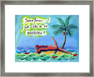 Sometimes I Just Like To Do Nothing Painting 43 Framed Print by Angela Treat Lyon