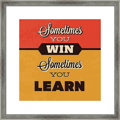 Sometimes You Win Sometimes You Learn Framed Print by Naxart Studio