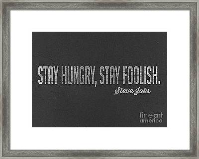 Steve Jobs Stay Hungry Stay Foolish Framed Print by Edward Fielding