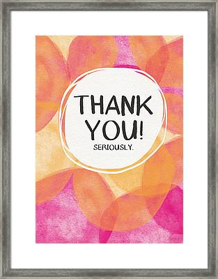 Thank You Seriously- Greeting Card Art By Linda Woods Framed Print by Linda Woods