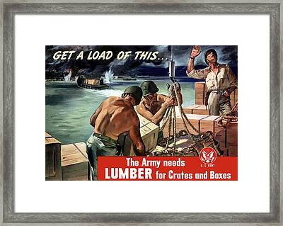The Army Needs Lumber For Crates And Boxes Framed Print by War Is Hell Store