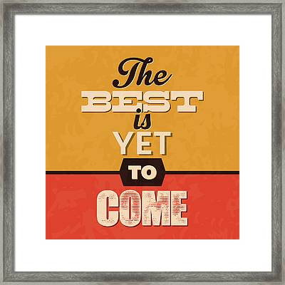 The Best Is Yet To Come Framed Print by Naxart Studio