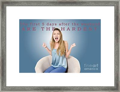 The First 5 Days After The Weekend Are The Hardest  Framed Print by Humorous Quotes