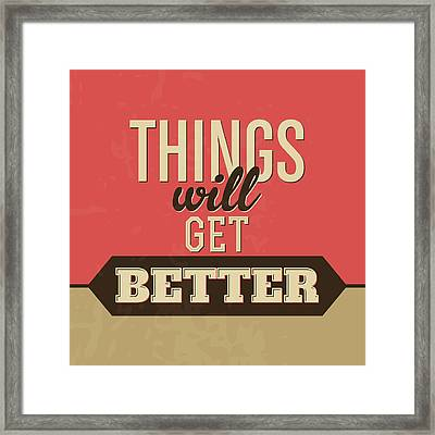Thing Will Get Better Framed Print by Naxart Studio
