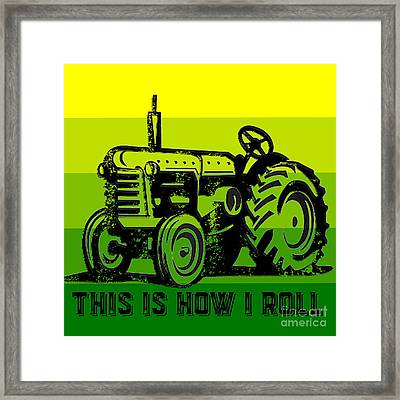 This Is How I Roll Tractor Tee Framed Print by Edward Fielding