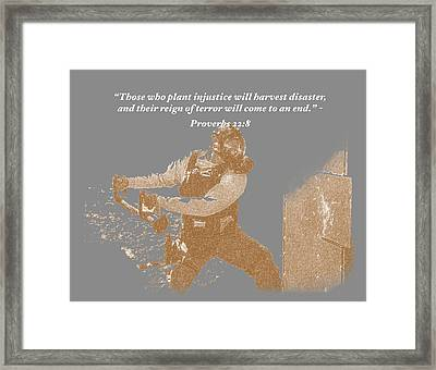 Those Who Plant Injustice Will Harvest Disaster Framed Print by David Morefield
