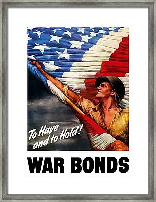 To Have And To Hold - War Bonds Framed Print by War Is Hell Store