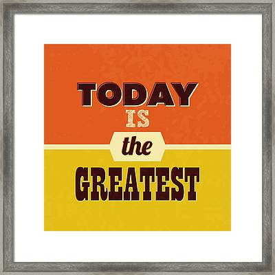 Today Is The Greatest Framed Print by Naxart Studio