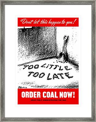 Too Little Too Late Order Coal Now Framed Print by War Is Hell Store