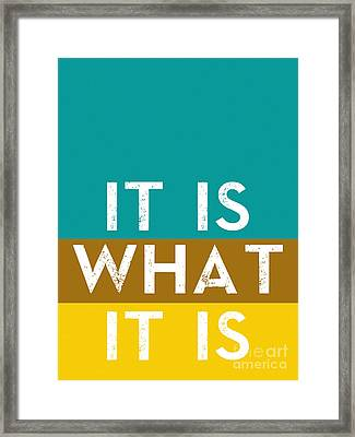 Typography Quote Poster - It Is What It Is Framed Print by Celestial Images