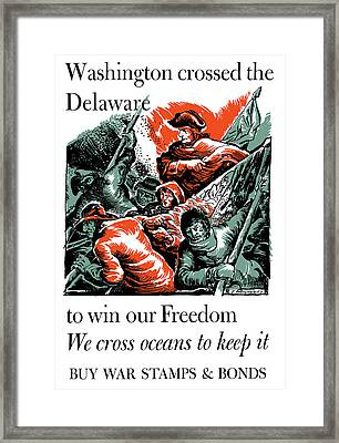 Washington Crossed The Delaware To Win Our Freedom Framed Print by War Is Hell Store