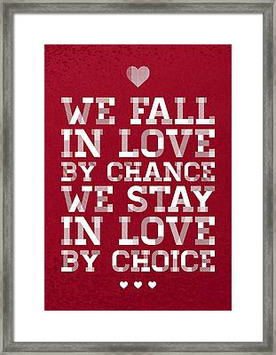 We Fall In Love By Chance We Stay In Love By Choice Valentine Day's Quotes Poster Framed Print by Lab No 4