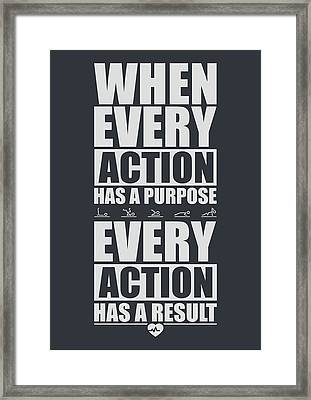 When Every Action Has A Purpose Every Action Has A Result Gym Motivational Quotes Framed Print by Lab No 4