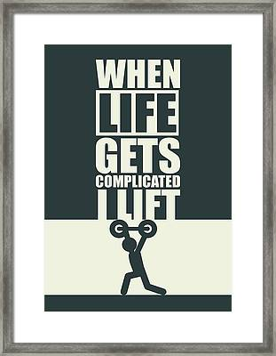 When Life Gets Complicated I Lift Gym Inspirational Quotes Poster Framed Print by Lab No 4