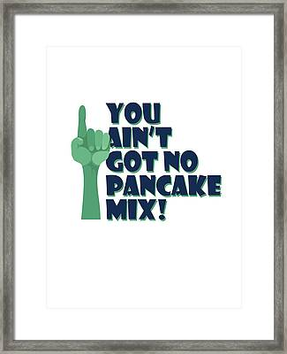 You Ain't Got No Pancake Mix Framed Print by Lee Brown