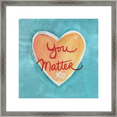 You Matter Love Framed Print by Linda Woods