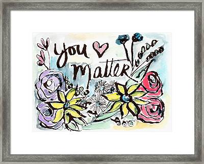 You Matter- Watercolor Art By Linda Woods Framed Print by Linda Woods