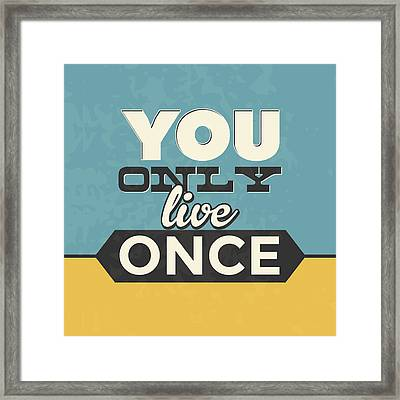 You Only Live Once Framed Print by Naxart Studio