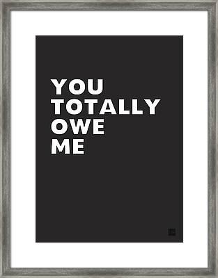 You Totally Owe Me- Art By Linda Woods Framed Print by Linda Woods