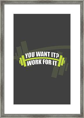 You Want It ? Work For It Gym Quotes Poster Framed Print by Lab No 4