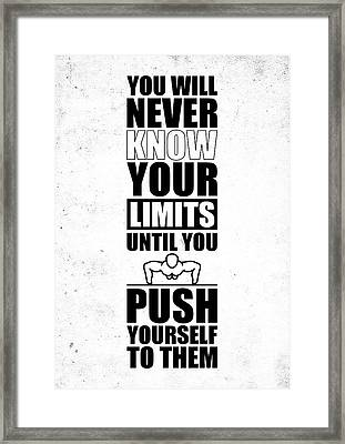 You Will Never Know Your Limits Until You Push Yourself To Them Gym Motivational Quotes Poster Framed Print by Lab No 4