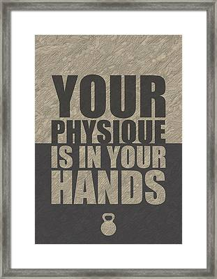 Your Physique Is In Your Hands Inspirational Quotes Poster Framed Print by Lab No 4