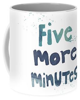 Five More Minutes Coffee Mug by Linda Woods