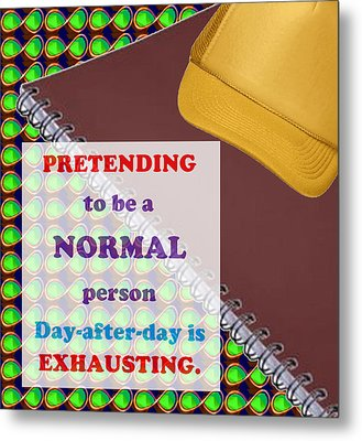 Pretending Normal Comedy Jokes Artistic Quote Images Textures Patterns Background Designs  And Colo Metal Print by Navin Joshi